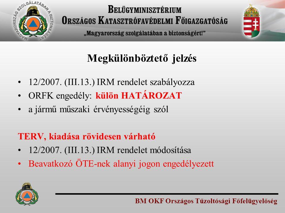 BM OKF Országos Tűzoltósági Főfelügyelőség Megkülönböztető jelzés 12/2007. (III.13.) IRM rendelet szabályozza ORFK engedély: külön HATÁROZAT a jármű m