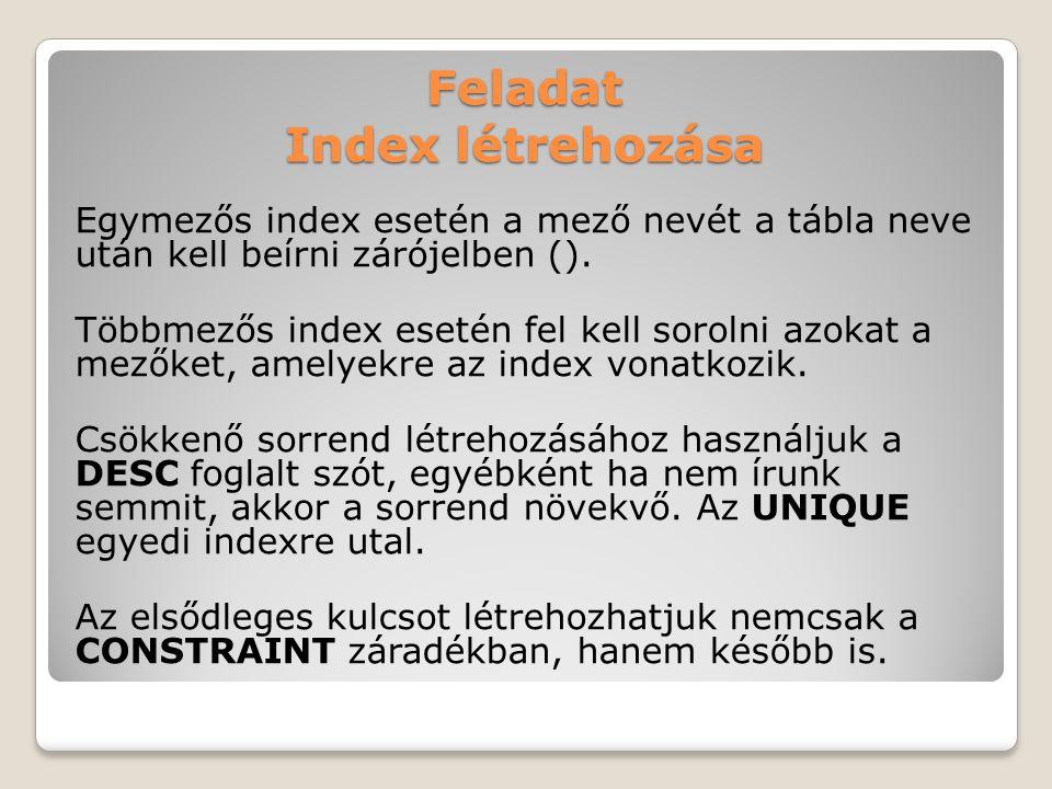 Feladat Index létrehozása Egymezős index esetén a mező nevét a tábla neve után kell beírni zárójelben ().