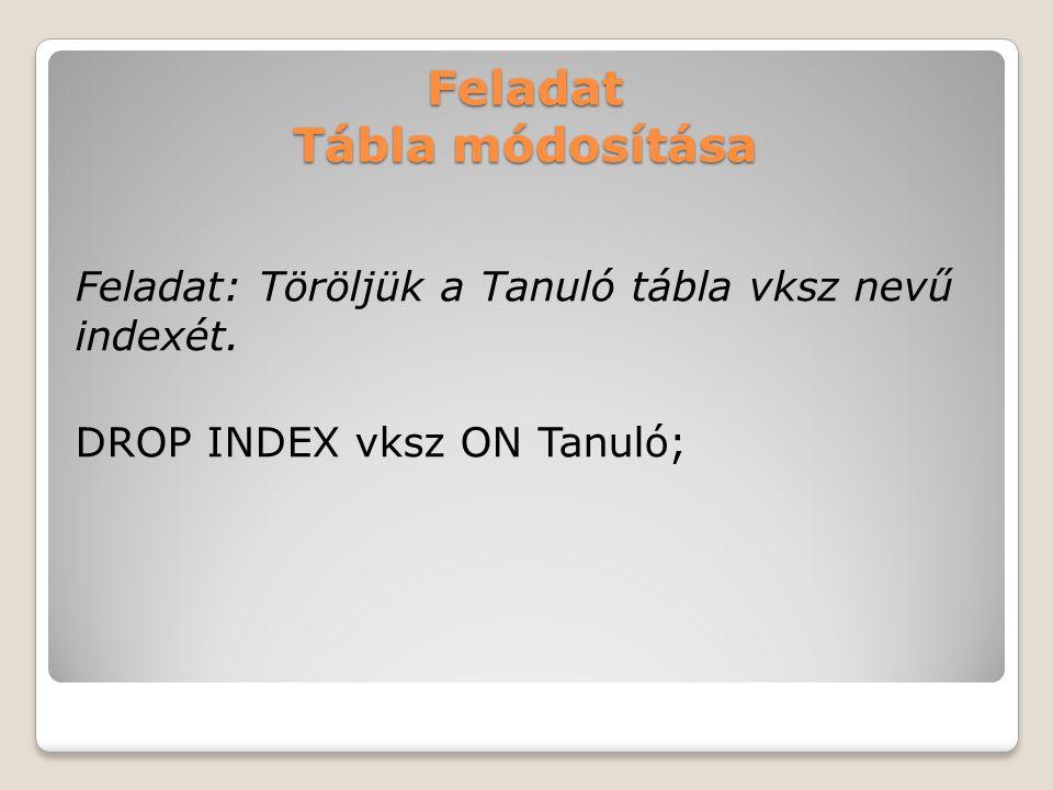 Feladat Tábla módosítása Feladat: Töröljük a Tanuló tábla vksz nevű indexét.