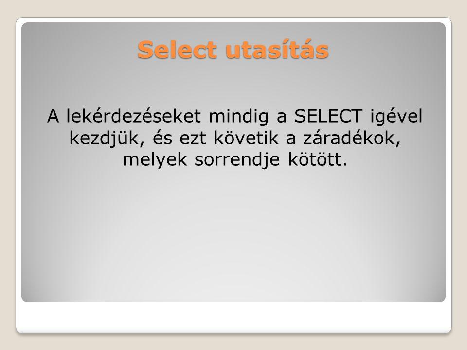 Select utasítás A lekérdezéseket mindig a SELECT igével kezdjük, és ezt követik a záradékok, melyek sorrendje kötött.