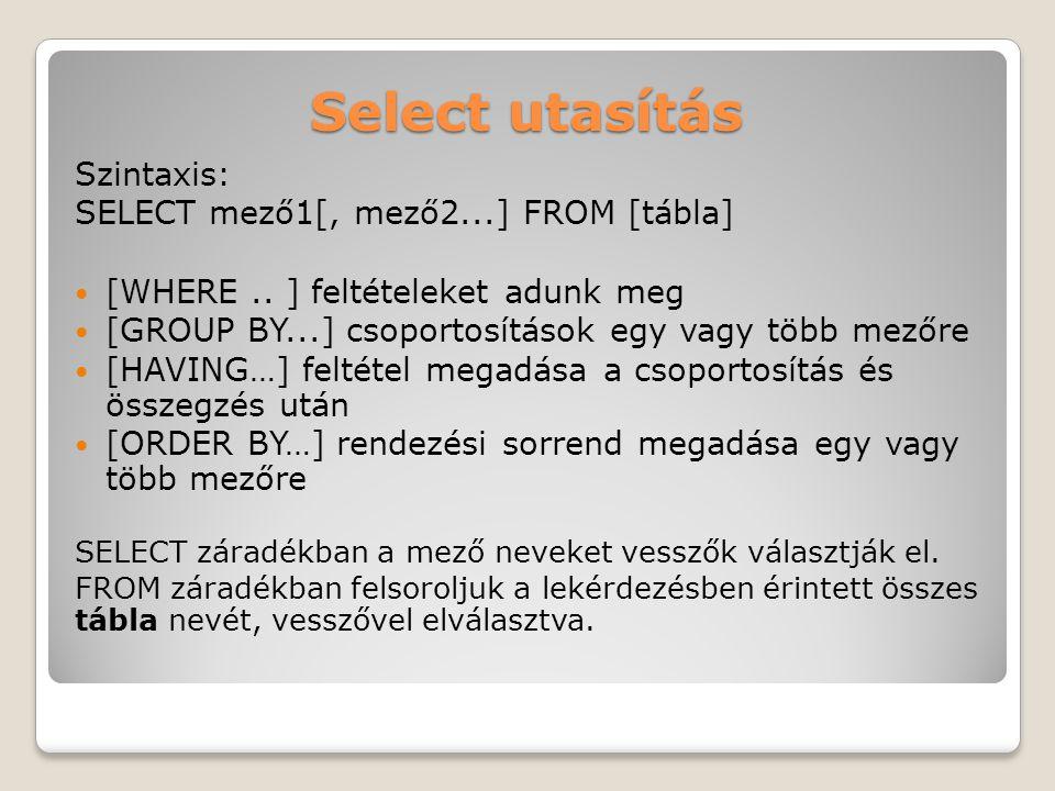 Select utasítás Szintaxis: SELECT mező1[, mező2...] FROM [tábla] [WHERE..