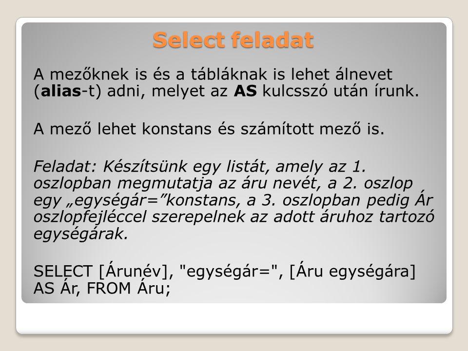 Select feladat A mezőknek is és a tábláknak is lehet álnevet (alias-t) adni, melyet az AS kulcsszó után írunk.