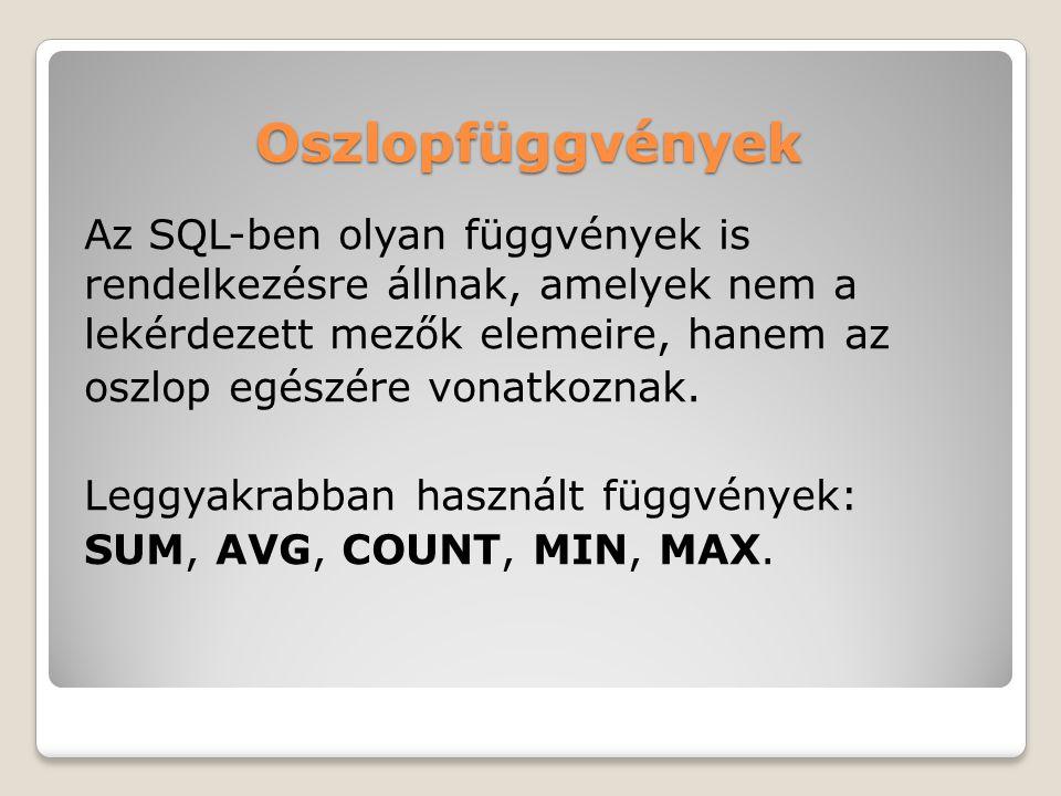 Oszlopfüggvények Az SQL-ben olyan függvények is rendelkezésre állnak, amelyek nem a lekérdezett mezők elemeire, hanem az oszlop egészére vonatkoznak.