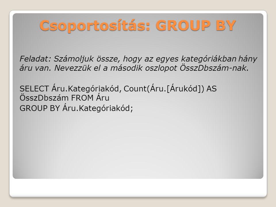 Csoportosítás: GROUP BY Feladat: Számoljuk össze, hogy az egyes kategóriákban hány áru van.