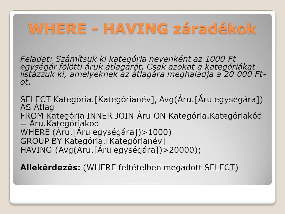 WHERE - HAVING záradékok Feladat: Számítsuk ki kategória nevenként az 1000 Ft egységár fölötti áruk átlagárát.