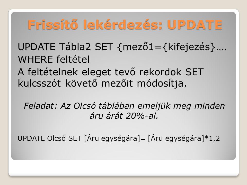 Frissítő lekérdezés: UPDATE UPDATE Tábla2 SET {mező1={kifejezés}….