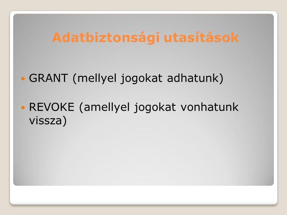 Adatbiztonsági utasítások GRANT (mellyel jogokat adhatunk) REVOKE (amellyel jogokat vonhatunk vissza)