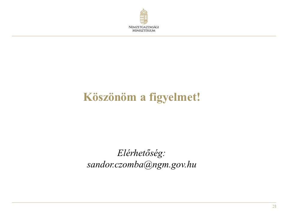 28 Köszönöm a figyelmet! Elérhetőség: sandor.czomba@ngm.gov.hu