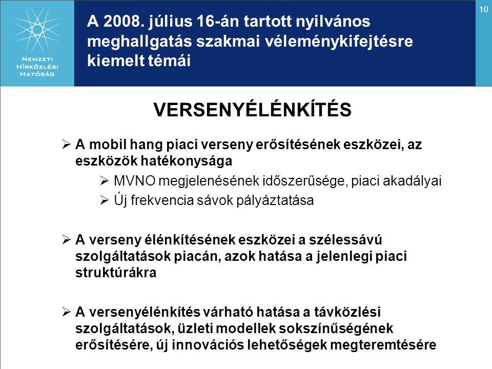 10 A 2008. július 16-án tartott nyilvános meghallgatás szakmai véleménykifejtésre kiemelt témái VERSENYÉLÉNKÍTÉS  A mobil hang piaci verseny erősítés