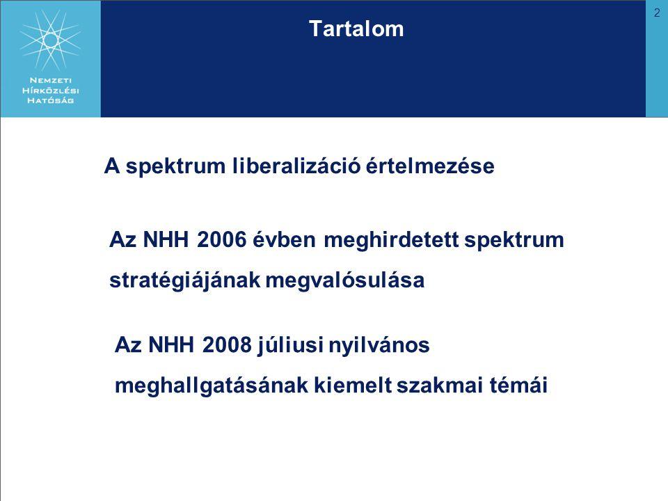 2 Az NHH 2006 évben meghirdetett spektrum stratégiájának megvalósulása Tartalom A spektrum liberalizáció értelmezése Az NHH 2008 júliusi nyilvános meghallgatásának kiemelt szakmai témái