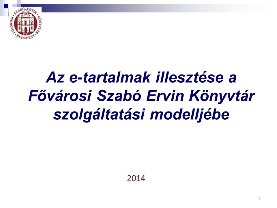 1 2014 Az e-tartalmak illesztése a Fővárosi Szabó Ervin Könyvtár szolgáltatási modelljébe