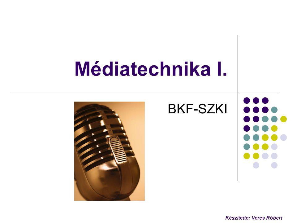 Készítette: Veres Róbert Médiatechnika I. BKF-SZKI