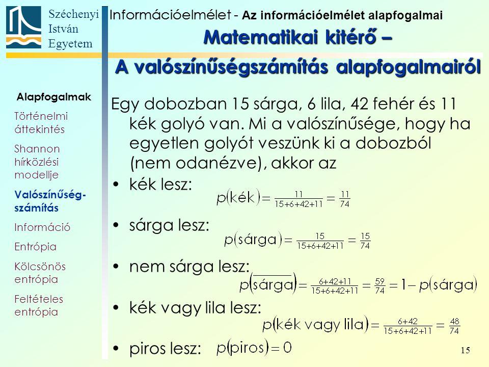 Széchenyi István Egyetem 15 Egy dobozban 15 sárga, 6 lila, 42 fehér és 11 kék golyó van.