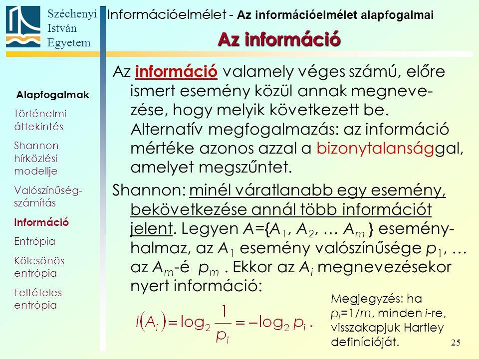 Széchenyi István Egyetem 25 Az információ Az információ valamely véges számú, előre ismert esemény közül annak megneve- zése, hogy melyik következett be.