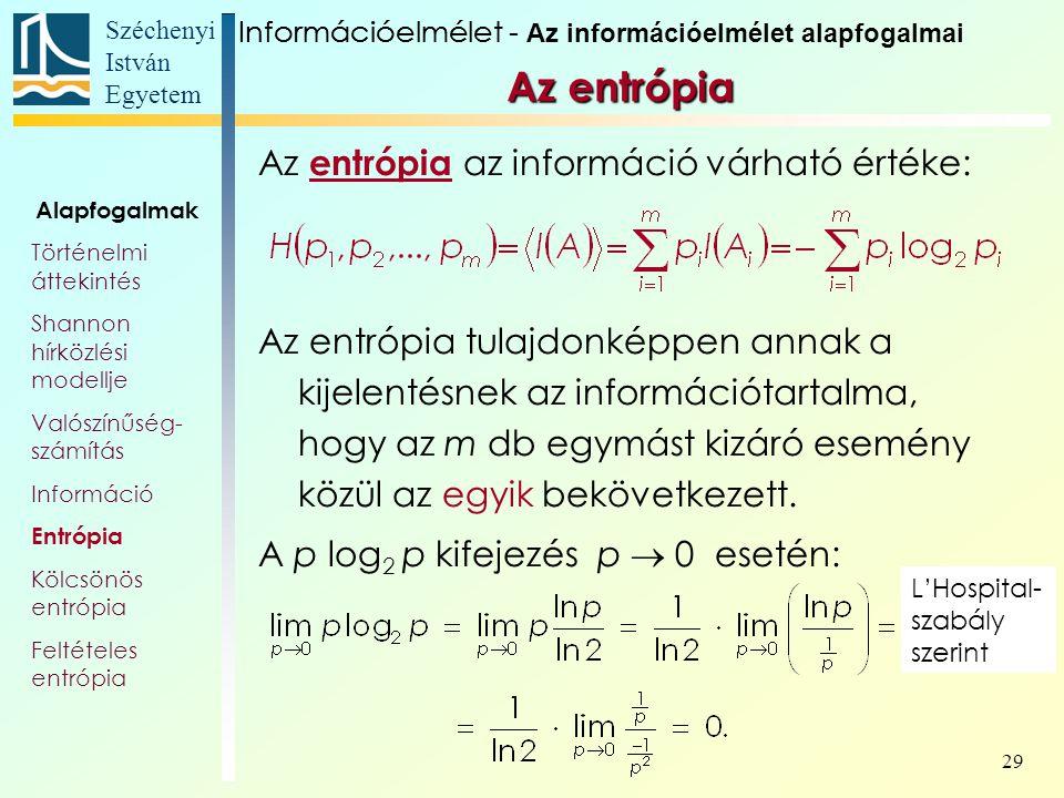 Széchenyi István Egyetem 29 Az entrópia Az entrópia az információ várható értéke: Az entrópia tulajdonképpen annak a kijelentésnek az információtartalma, hogy az m db egymást kizáró esemény közül az egyik bekövetkezett.