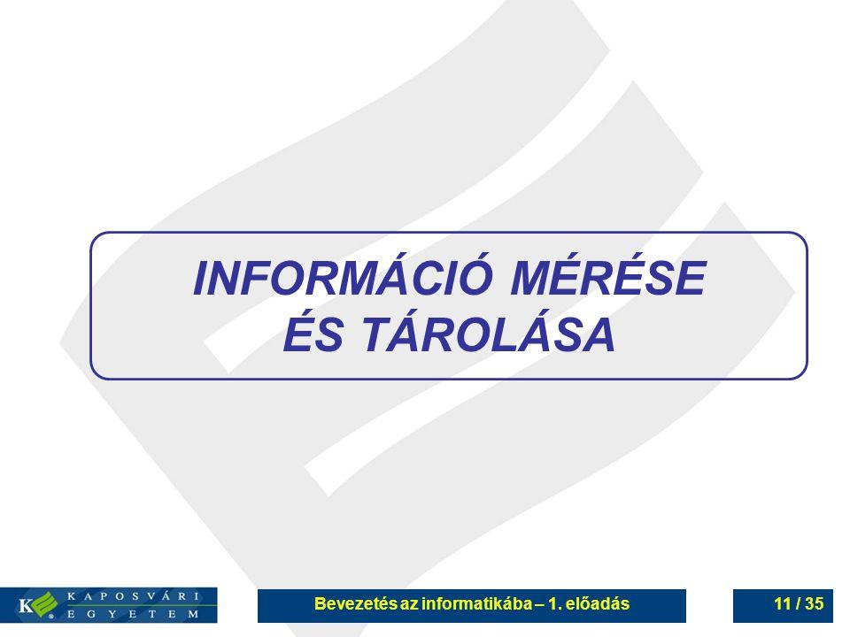 Bevezetés az informatikába – 1. előadás11 / 35 INFORMÁCIÓ MÉRÉSE ÉS TÁROLÁSA
