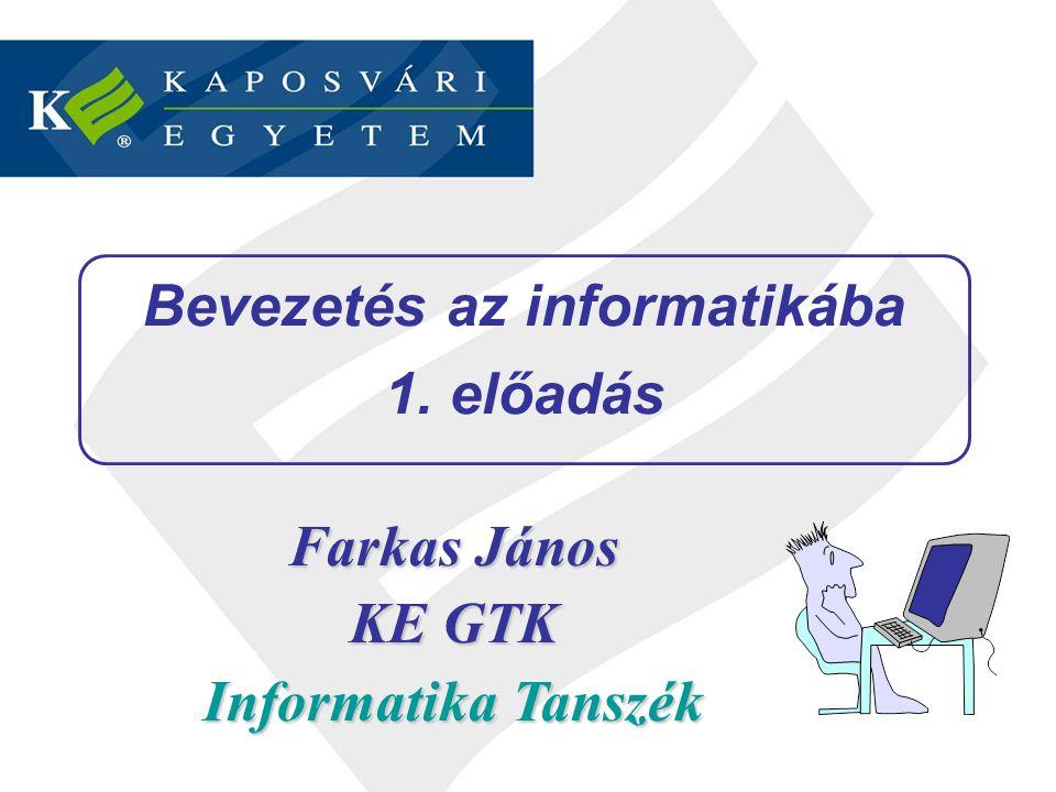 Bevezetés az informatikába 1. előadás Farkas János KE GTK Informatika Tanszék