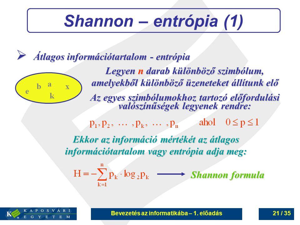 Bevezetés az informatikába – 1. előadás21 / 35 Shannon – entrópia (1)  Átlagos információtartalom - entrópia a bx k e Legyen n darab különböző szimbó