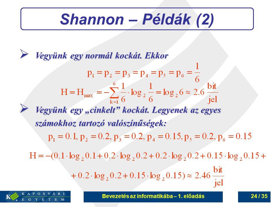 """Bevezetés az informatikába – 1. előadás24 / 35 Shannon – Példák (2)  Vegyünk egy normál kockát. Ekkor  Vegyünk egy """"cinkelt"""" kockát. Legyenek az egy"""