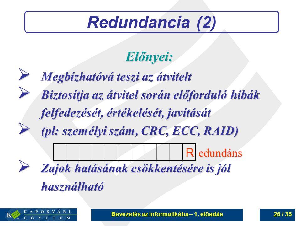 Bevezetés az informatikába – 1. előadás26 / 35 Redundancia (2) Előnyei: R edundáns  Megbízhatóvá teszi az átvitelt  Biztosítja az átvitel során előf