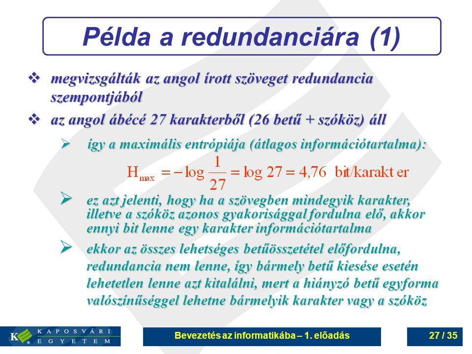 Bevezetés az informatikába – 1. előadás27 / 35 Példa a redundanciára (1)  ez azt jelenti, hogy ha a szövegben mindegyik karakter, illetve a szóköz az