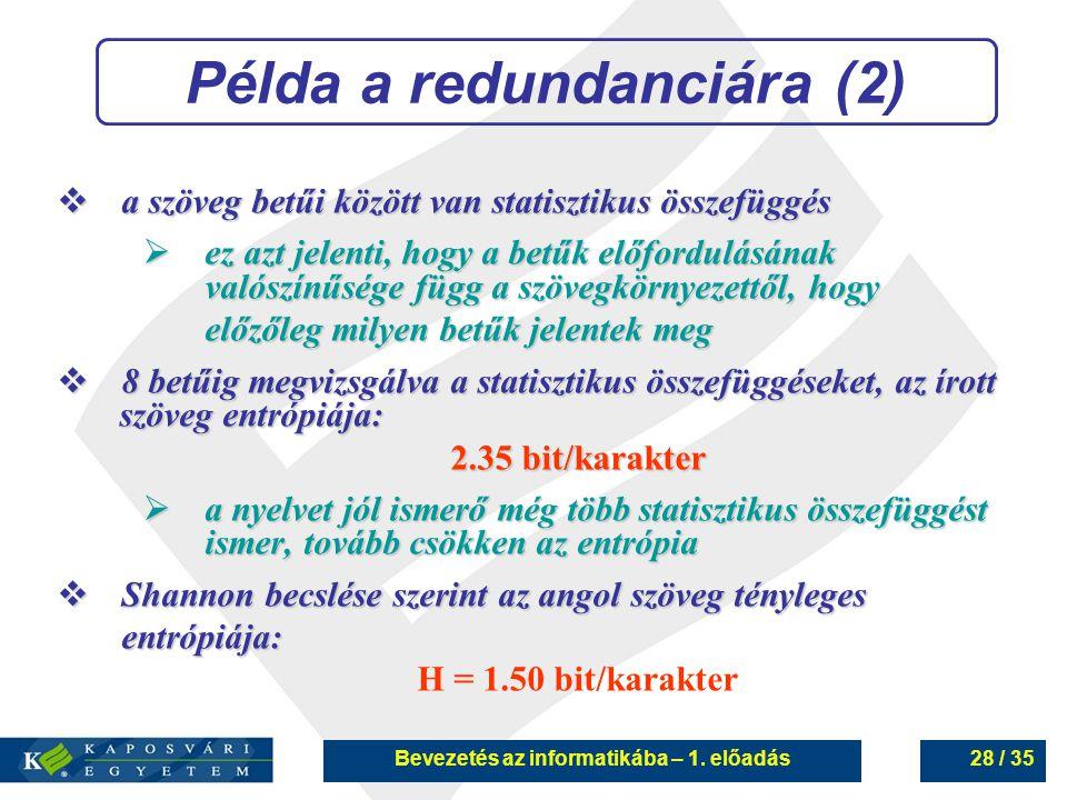 Bevezetés az informatikába – 1. előadás28 / 35 Példa a redundanciára (2)  a szöveg betűi között van statisztikus összefüggés  ez azt jelenti, hogy a
