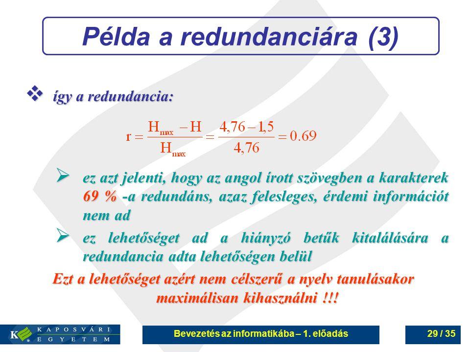 Bevezetés az informatikába – 1. előadás29 / 35 Példa a redundanciára (3)  így a redundancia:  ez azt jelenti, hogy az angol írott szövegben a karakt