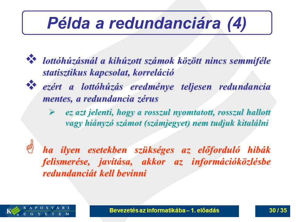 Bevezetés az informatikába – 1. előadás30 / 35 Példa a redundanciára (4)  lottóhúzásnál a kihúzott számok között nincs semmiféle statisztikus kapcsol