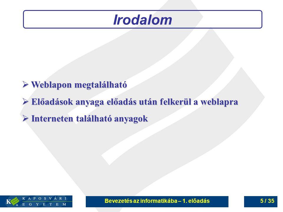 Bevezetés az informatikába – 1. előadás5 / 35 Irodalom  Weblapon megtalálható  Előadások anyaga előadás után felkerül a weblapra  Interneten találh