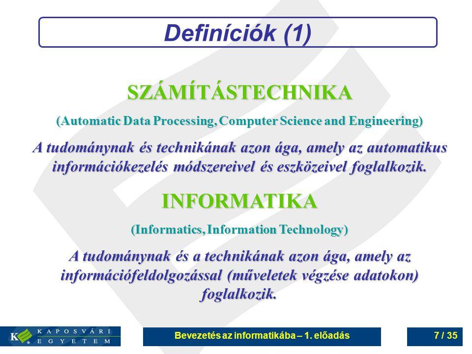 Bevezetés az informatikába – 1. előadás7 / 35 Definíciók (1) SZÁMÍTÁSTECHNIKA (Automatic Data Processing, Computer Science and Engineering) A tudomány