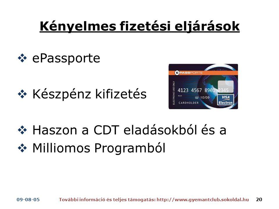Kényelmes fizetési eljárások  ePassporte  Készpénz kifizetés  Haszon a CDT eladásokból és a  Milliomos Programból 20 További információ és teljes támogatás: http://www.gyemantclub.sokoldal.hu09-08-05