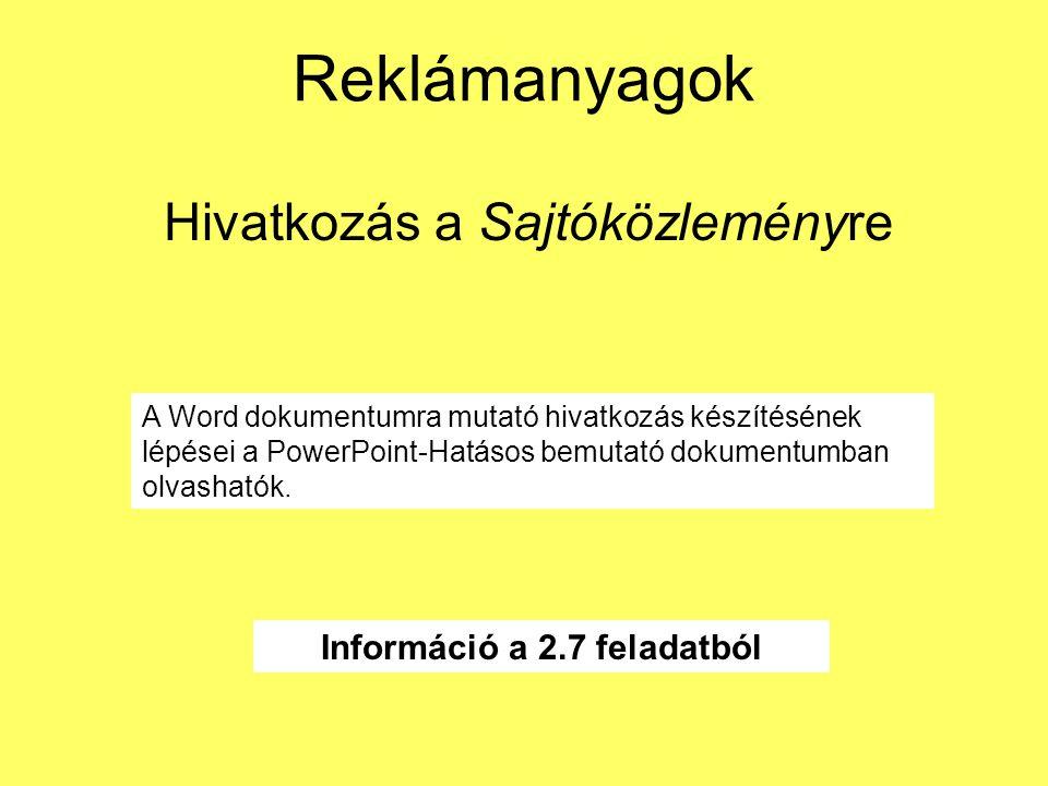 Reklámanyagok Hivatkozás a Sajtóközleményre Információ a 2.7 feladatból A Word dokumentumra mutató hivatkozás készítésének lépései a PowerPoint-Hatáso