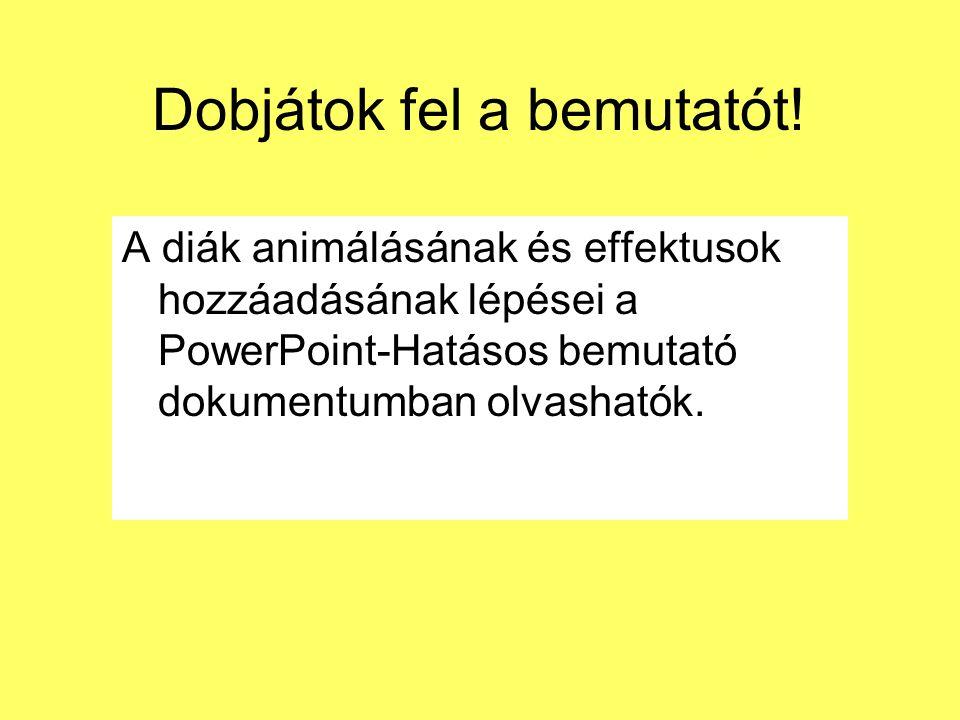 Dobjátok fel a bemutatót! A diák animálásának és effektusok hozzáadásának lépései a PowerPoint-Hatásos bemutató dokumentumban olvashatók.