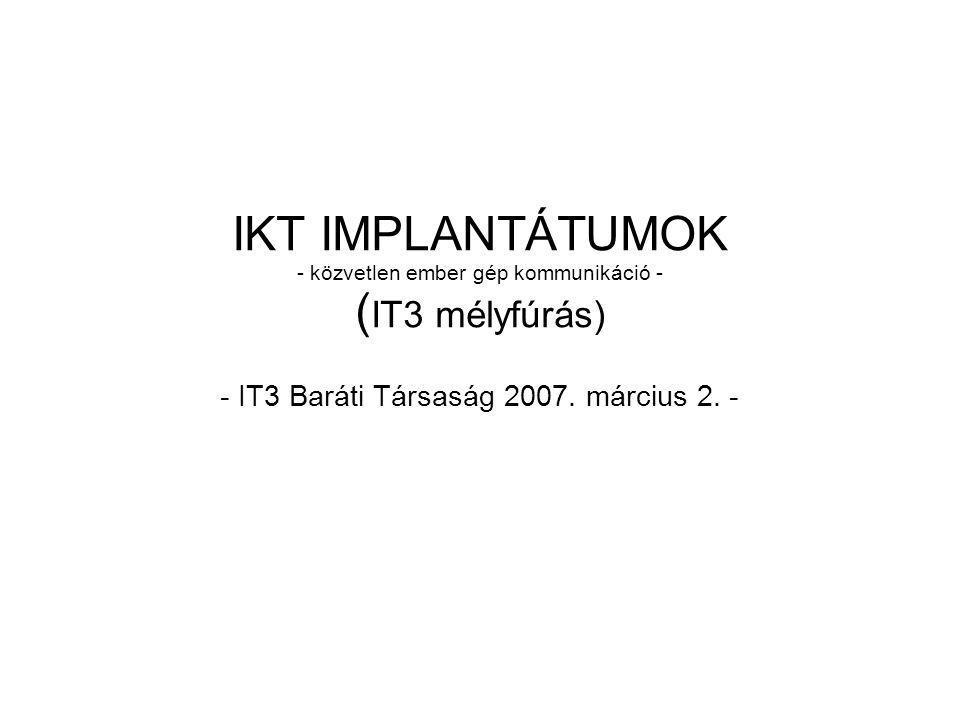 IKT IMPLANTÁTUMOK - közvetlen ember gép kommunikáció - ( IT3 mélyfúrás) - IT3 Baráti Társaság 2007.