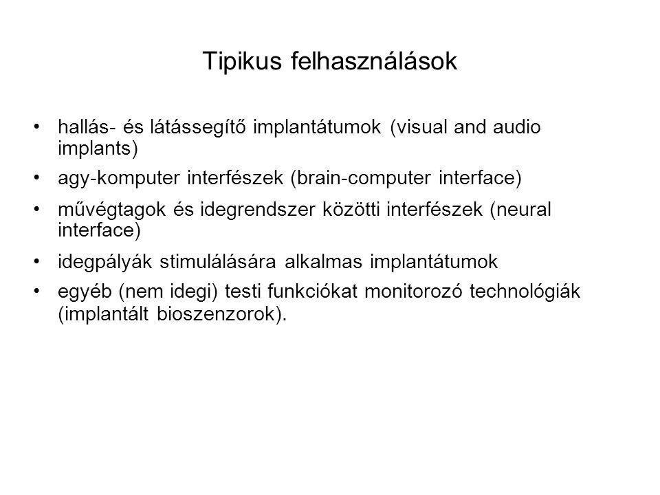 Tipikus felhasználások hallás- és látássegítő implantátumok (visual and audio implants) agy-komputer interfészek (brain-computer interface) művégtagok és idegrendszer közötti interfészek (neural interface) idegpályák stimulálására alkalmas implantátumok egyéb (nem idegi) testi funkciókat monitorozó technológiák (implantált bioszenzorok).