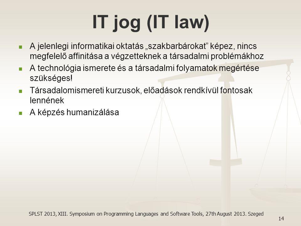 """IT jog (IT law) A jelenlegi informatikai oktatás """"szakbarbárokat"""" képez, nincs megfelelő affinitása a végzetteknek a társadalmi problémákhoz A technol"""