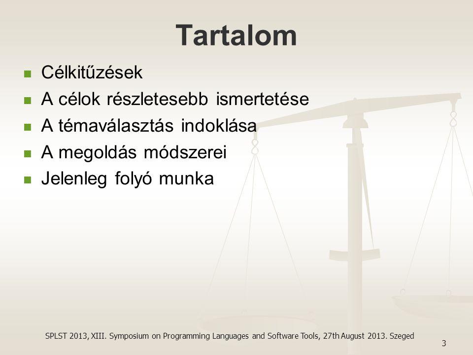 Tartalom Célkitűzések A célok részletesebb ismertetése A témaválasztás indoklása A megoldás módszerei Jelenleg folyó munka 3 SPLST 2013, XIII. Symposi