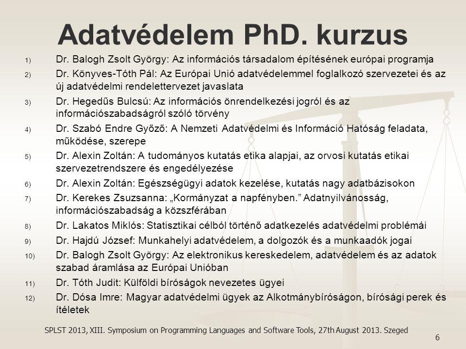 Adatvédelem PhD. kurzus 1) 1) Dr. Balogh Zsolt György: Az információs társadalom építésének európai programja 2) 2) Dr. Könyves-Tóth Pál: Az Európai U