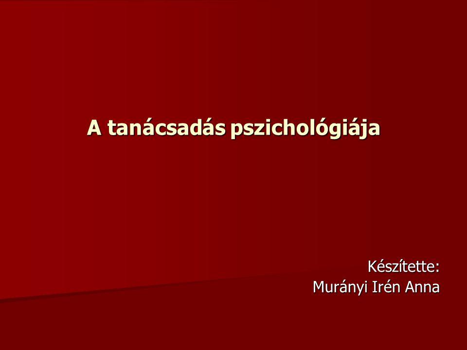 A tanácsadás pszichológiája Készítette: Murányi Irén Anna
