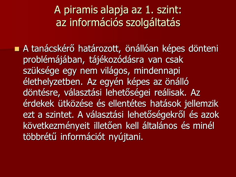 A piramis alapja az 1. szint: az információs szolgáltatás A tanácskérő határozott, önállóan képes dönteni problémájában, tájékozódásra van csak szüksé