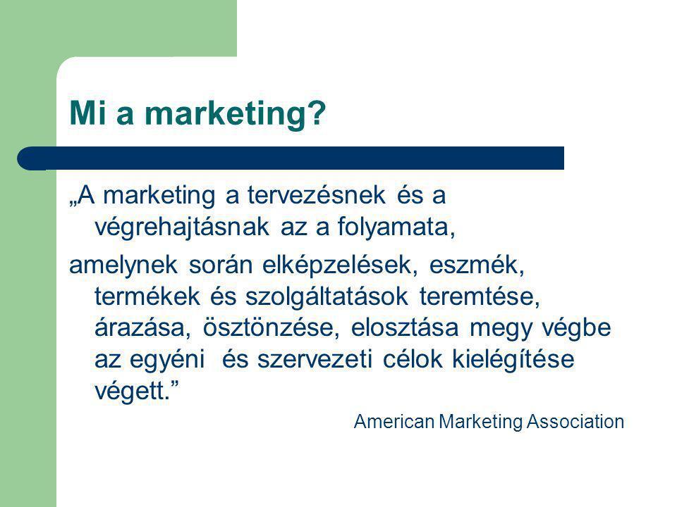 """Mi a marketing? """"A marketing a tervezésnek és a végrehajtásnak az a folyamata, amelynek során elképzelések, eszmék, termékek és szolgáltatások teremté"""