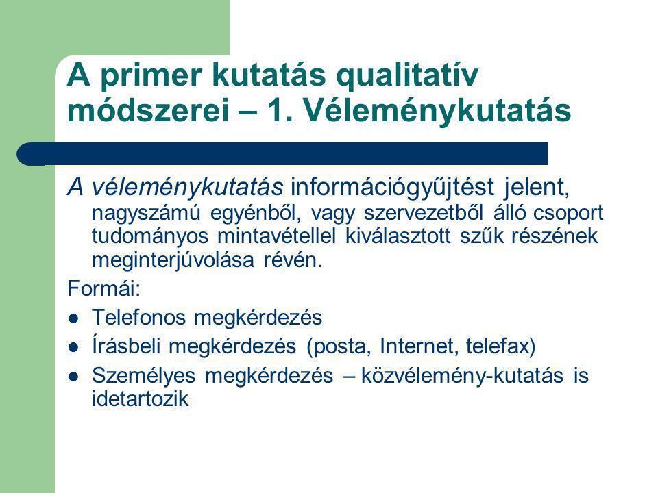 A primer kutatás qualitatív módszerei – 1. Véleménykutatás A véleménykutatás információgyűjtést jelent, nagyszámú egyénből, vagy szervezetből álló cso