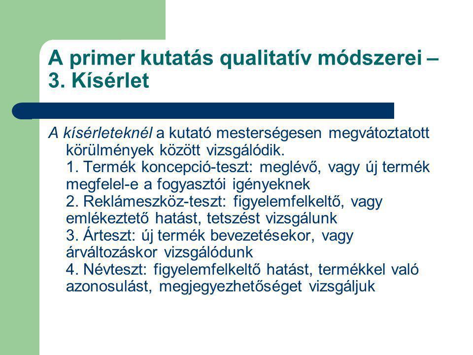 A primer kutatás qualitatív módszerei – 3. Kísérlet A kísérleteknél a kutató mesterségesen megvátoztatott körülmények között vizsgálódik. 1. Termék ko
