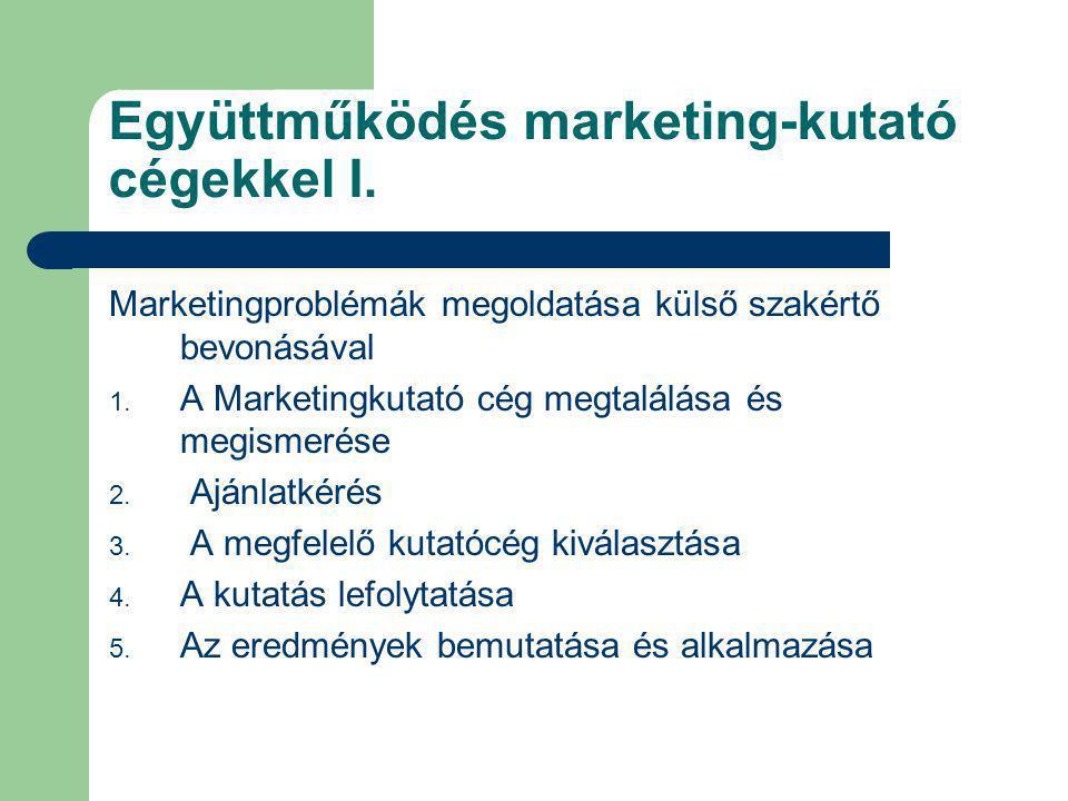 Együttműködés marketing-kutató cégekkel I. Marketingproblémák megoldatása külső szakértő bevonásával 1. A Marketingkutató cég megtalálása és megismeré