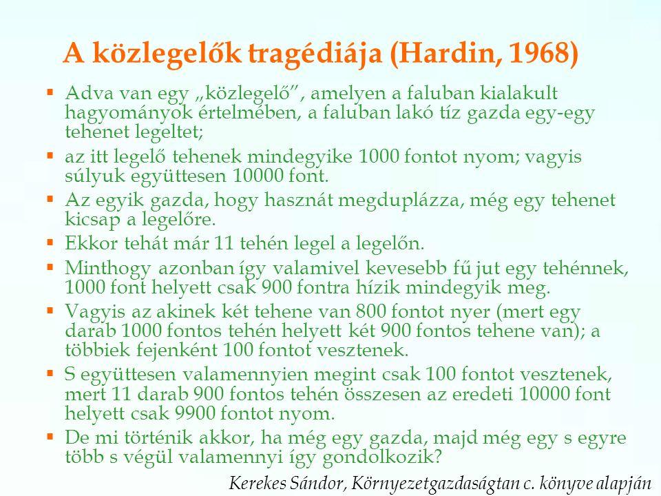 """A közlegelők tragédiája (Hardin, 1968)  Adva van egy """"közlegelő , amelyen a faluban kialakult hagyományok értelmében, a faluban lakó tíz gazda egy-egy tehenet legeltet;  az itt legelő tehenek mindegyike 1000 fontot nyom; vagyis súlyuk együttesen 10000 font."""