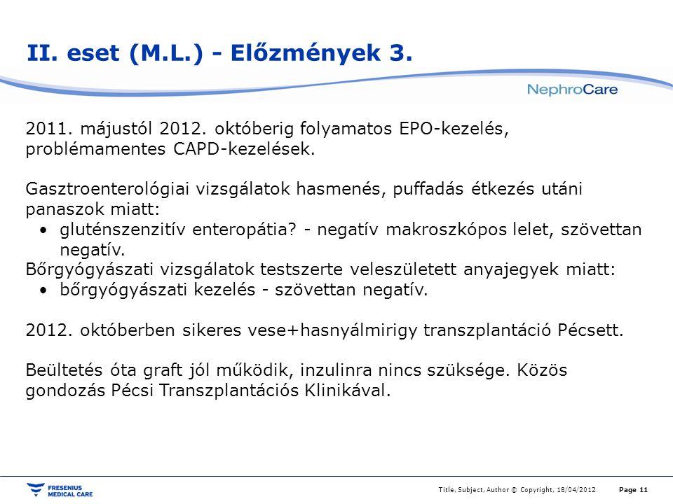 II. eset (M.L.) - Előzmények 3. Title, Subject, Author © Copyright, 18/04/2012Page 11 2011. májustól 2012. októberig folyamatos EPO-kezelés, problémam