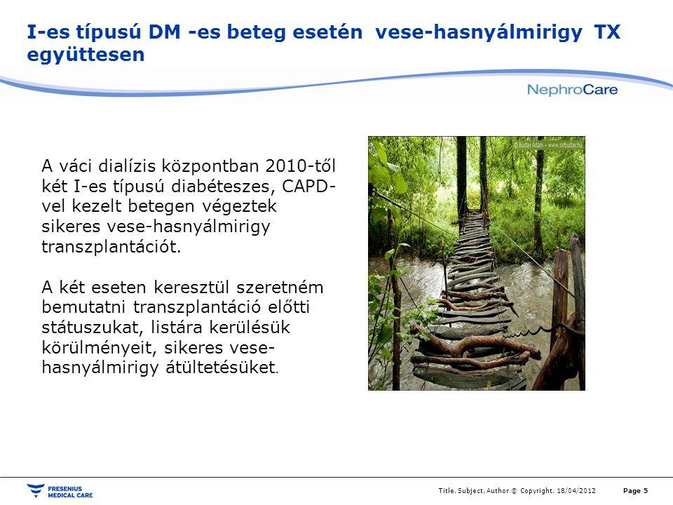 I-es típusú DM -es beteg esetén vese-hasnyálmirigy TX együttesen Title, Subject, Author © Copyright, 18/04/2012Page 5 A váci dialízis központban 2010-