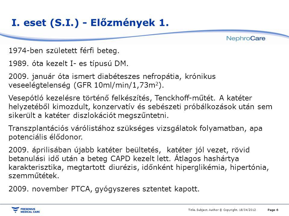I. eset (S.I.) - Előzmények 1. Title, Subject, Author © Copyright, 18/04/2012Page 6 1974-ben született férfi beteg. 1989. óta kezelt I- es típusú DM.