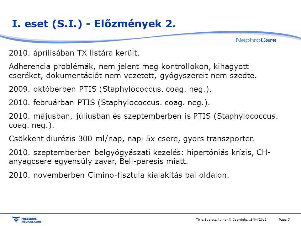 I. eset (S.I.) - Előzmények 2. Title, Subject, Author © Copyright, 18/04/2012Page 7 2010. áprilisában TX listára került. Adherencia problémák, nem jel