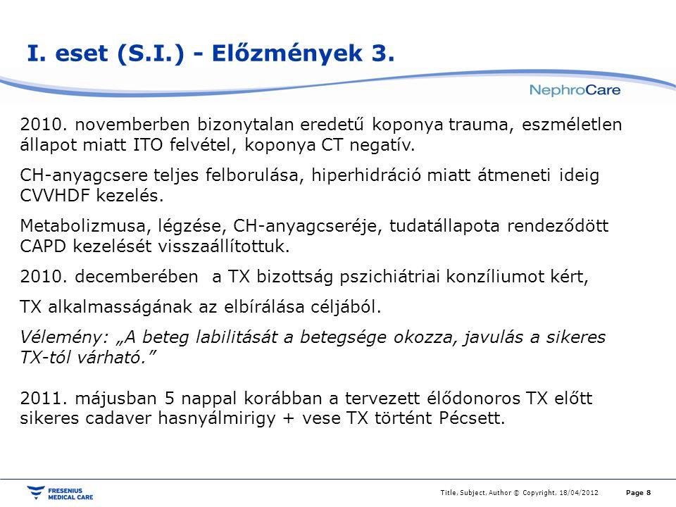 I. eset (S.I.) - Előzmények 3. Title, Subject, Author © Copyright, 18/04/2012Page 8 2010. novemberben bizonytalan eredetű koponya trauma, eszméletlen